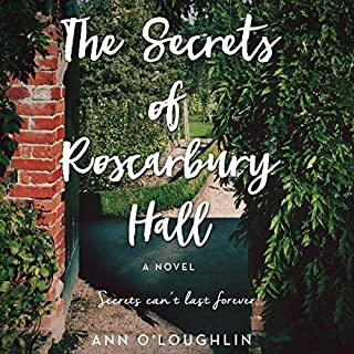 The Secrets of Roscarbury Hall     A Novel              Written by:                                                                                                                                 Ann O'Loughlin                               Narrated by:                                                                                                                                 Anne Flosnik                      Length: 8 hrs and 24 mins     Not rated yet     Overall 0.0