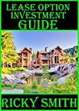 Lease Option Investment Guide: Learn exactly how to flip houses with lease options no money down and create a healthy monthly cashflow
