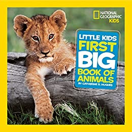 National Geographic Little Kids First Big Book of Animals (National Geographic Little Kids First Big Books) by [Catherine D. Hughes]