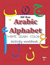 Alif Baa Arabic Alphabet Write Learn and Color Activity workbook: Learn How to Write the Arabic Letters from Alif to Ya - Read and trace for kids ages 2+