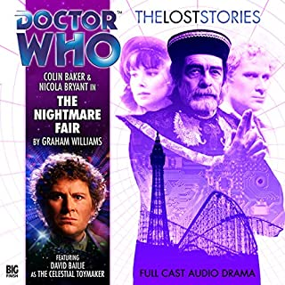 Doctor Who - The Lost Stories - The Nightmare Fair                   By:                                                                                                                                 Graham Williams,                                                                                        John Ainsworth                               Narrated by:                                                                                                                                 Colin Baker,                                                                                        Nicola Bryant,                                                                                        David Bailie                      Length: 2 hrs and 17 mins     5 ratings     Overall 4.4