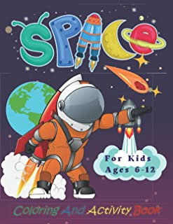 Space Coloring and Activity Book for Kids Ages 6-12: More Than 60 Pages of Fun space and learning Workbook for Children in...