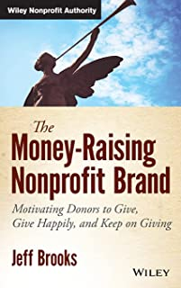 The Money–Raising Nonprofit Brand: Motivating Donors to Give, Give Happily, and Keep on Giving