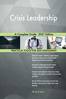 Crisis Leadership A Complete Guide - 2021 Edition