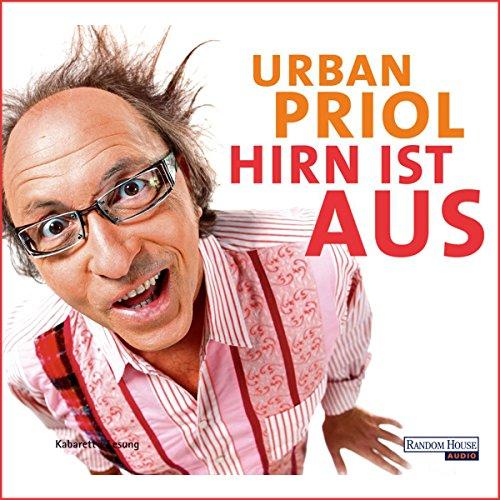 Hirn ist aus                   Autor:                                                                                                                                 Urban Priol                               Sprecher:                                                                                                                                 Urban Priol                      Spieldauer: 4 Std. und 48 Min.     240 Bewertungen     Gesamt 4,2
