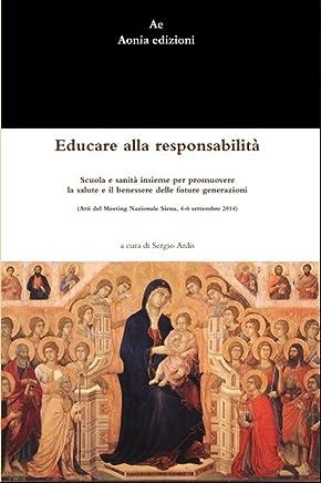 Educare alla responsabilità: Scuola e sanità insieme per promuovere la salute e il benessere delle future generazioni (Salute e medicina Vol. 3)