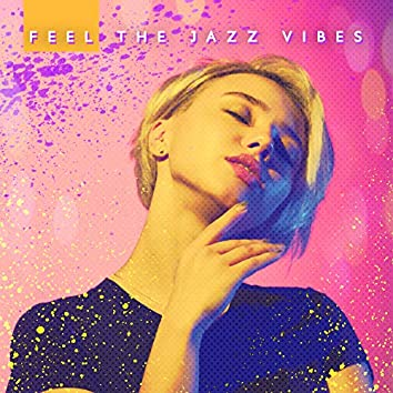 Feel The Jazz Vibes: Smooth, Positive and Catchy Instrumental Music Compilation