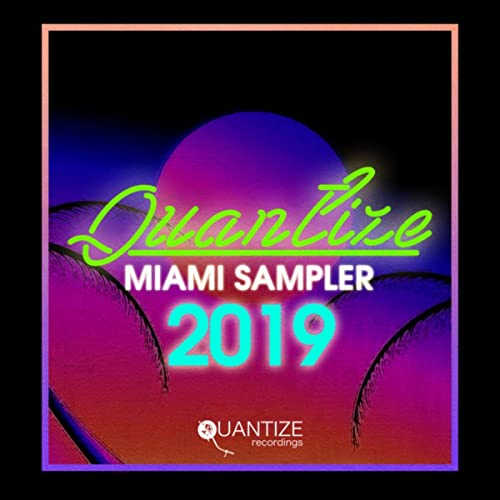 Quantize Miami Sampler 2019 - Compiled And Mixed By DJ Spen