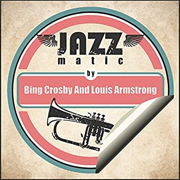 Jazzmatic by Bing Crosby and Louis Armstrong
