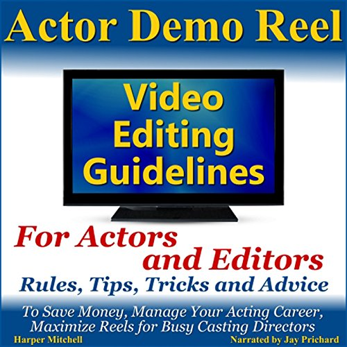 Actor Demo Reel Video Editing Guidelines for Actors and Editors audiobook cover art