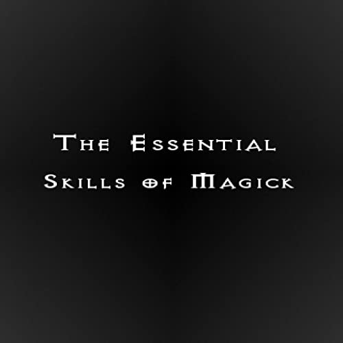 The Essential Skills of Magick