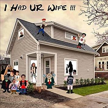 I Had Ur Wife!!!