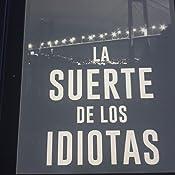 La Suerte De Los Idiotas Lucas Acevedo 1 Novela Negra Tan Adictiva Que La Acabarás En Un Solo Día Ebook Martínez Guzmán Roberto Amazon Es Tienda Kindle