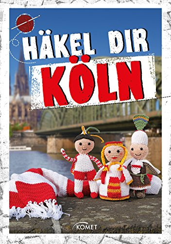 Häkel dir Köln: Von Dom bis Dreigestirn (German Edition)