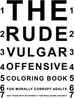 The Rude Vulgar Offensive Coloring Book For Morally Corrupt Adults And Those With No Respect For Wholesome Decency: Funny ...