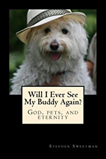 Will I Ever See My Buddy Again?: God, pets, and eternity