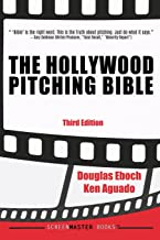 The Hollywood Pitching Bible: 3rd Edition