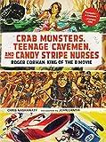 Crab Monsters, Teenage Cavemen, and Candy Stripe Nurses: Roger Corman, King of the B-Movie - Chris Nashawaty