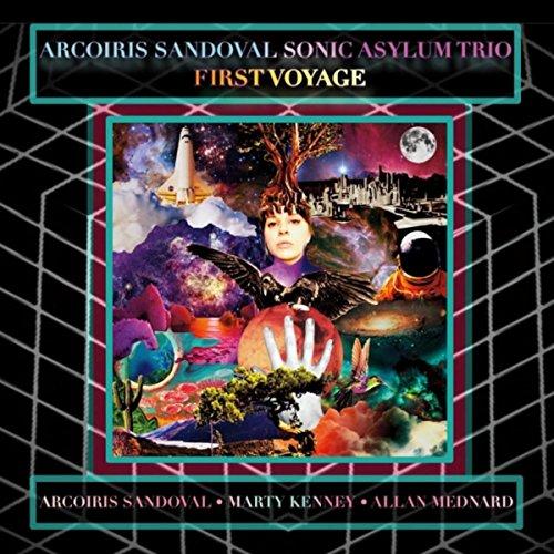 Arcoiris Sandoval Sonic Asylum Trio: First Voyage