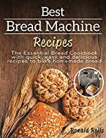 Best Bread Machine Recipes: The Essential Bread Cookbook with quick, easy and delicious recipes to bake homemade bread