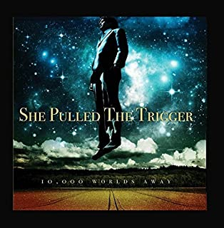 10,000 Worlds Away by She Pulled The Trigger