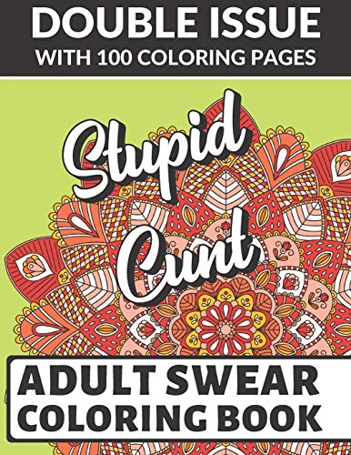 Stupid Cunt Adult Swear Coloring Book: Double Issue with 100 Coloring Pages: Horrible Cuss Words to Color In. Don't Show Mom
