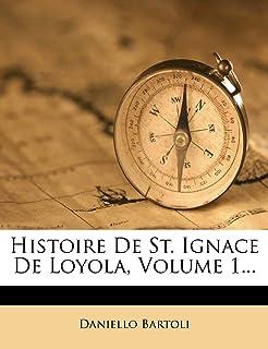 Histoire de St. Ignace de Loyola, Volume 1...
