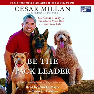 Be the Pack Leader     Use Cesar's Way to Transform Your Dog...and Your Life              By:                                                                                                                                 Cesar Millan,                                                                                        Melissa Jo Peltier                               Narrated by:                                                                                                                                 John H. Mayer                      Length: 9 hrs and 56 mins     668 ratings     Overall 4.2