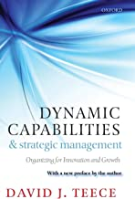 Dynamic Capabilities and Strategic Management: Organizing For Innovation And Growth