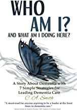 Who Am I and What Am I Doing Here?: A Story About Dementia With 7 Simple Strategies For Leading Dementia Care (Journal Pac...