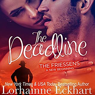 The Deadline     The Friessens: A New Beginning              By:                                                                                                                                 Lorhainne Eckhart                               Narrated by:                                                                                                                                 Valerie Gilbert                      Length: 5 hrs and 46 mins     Not rated yet     Overall 0.0