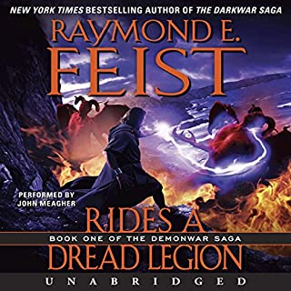 Rides a Dread Legion     Book One of the Demonwar Saga              By:                                                                                                                                 Raymond E. Feist                               Narrated by:                                                                                                                                 John Meagher                      Length: 11 hrs and 48 mins     255 ratings     Overall 4.1