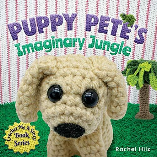 Puppy Pete's Imaginary Jungle: A Children's Book with Unique Crochet Illustrations: 1