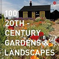 100 20th-Century Gardens & Landscapes (Twentieth Century Society)