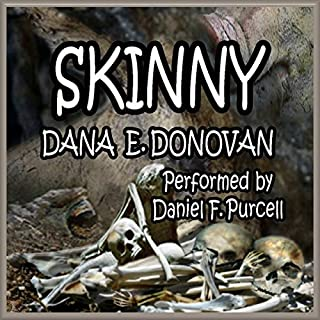 Skinny                   By:                                                                                                                                 Dana E. Donovan                               Narrated by:                                                                                                                                 Daniel F. Purcell                      Length: 6 hrs and 38 mins     2 ratings     Overall 4.5