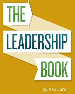 The Leadership Book by Neil Jurd: A step by step guide to excellent leadership