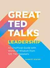 Great TED Talks: Leadership: An Unofficial Guide with Words of Wisdom from 100 TED Speakers