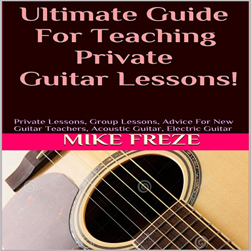Ultimate Guide for Teaching Private Guitar Lessons! (Combined volumes one and two)  cover art