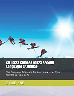 CIE IGCSE Chinese (0523 Second Language) Grammar: The Complete Reference for Your Success for Your Success Version 2020