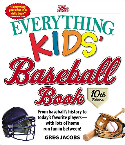 The Everything Kids' Baseball Book, 10th Edition: From baseball's history to today's favorite playersâ€with lots of home run fun in between! (10)