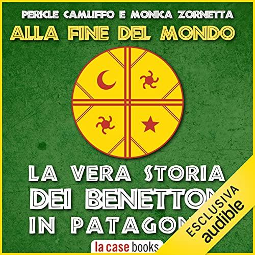 Alla fine del mondo: La vera storia dei Benetton in Patagonia
