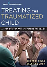 Treating the Traumatized Child: A Step-by-Step Family Systems Approach