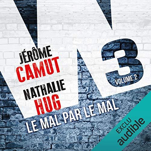 Le mal par le mal     W3 2              De :                                                                                                                                 Jérôme Camut,                                                                                        Nathalie Hug                               Lu par :                                                                                                                                 Juliette Degenne                      Durée : 19 h et 5 min     75 notations     Global 4,7