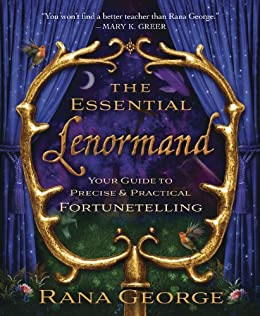 The Essential Lenormand: Your Guide to Precise & Practical Fortunetelling by [Rana George]