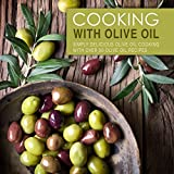 Cooking with Olive Oil: Simply Delicious Olive Oil Cooking with Over 50 Olive Oil Recipes (English Edition)