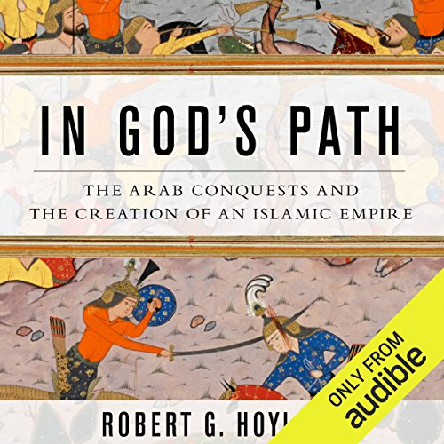 In God's Path     The Arab Conquests and the Creation of an Islamic Empire              Autor:                                                                                                                                 Robert G. Hoyland                               Sprecher:                                                                                                                                 Peter Ganim                      Spieldauer: 9 Std. und 54 Min.     6 Bewertungen     Gesamt 4,8
