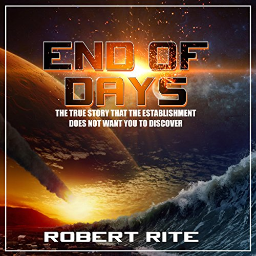 End of Days: The True Story That the Establishment Does Not Want You to Discover audiobook cover art