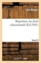 Répertoire du droit administratif. Tome 23 (Sciences Sociales) (French Edition)