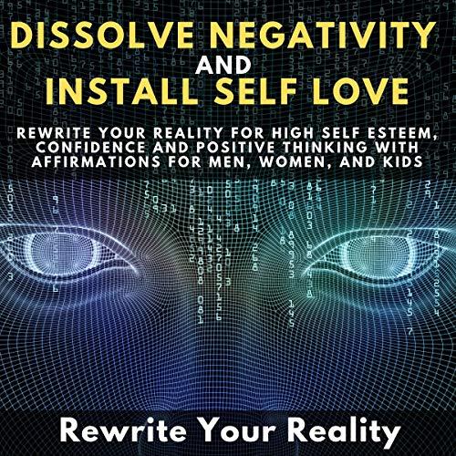 Dissolve Negativity and Install Self Love audiobook cover art