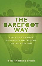 The Barefoot Way: A Faith Guide for Youth, Young Adults, and the People Who Walk with Them